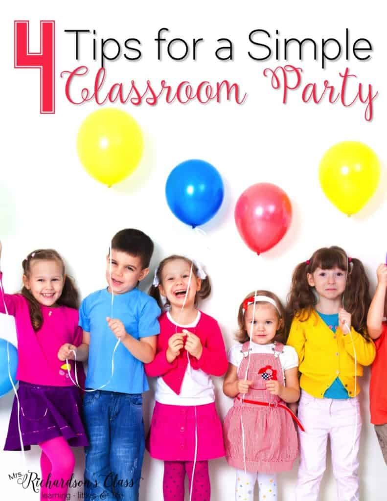 4 Tips for a Simple Classroom Party-Must Read!! I love these ideas, especially number 4! We all need that reminder for our classroom parties sometimes! #ClassroomParties #ClassroomManagement