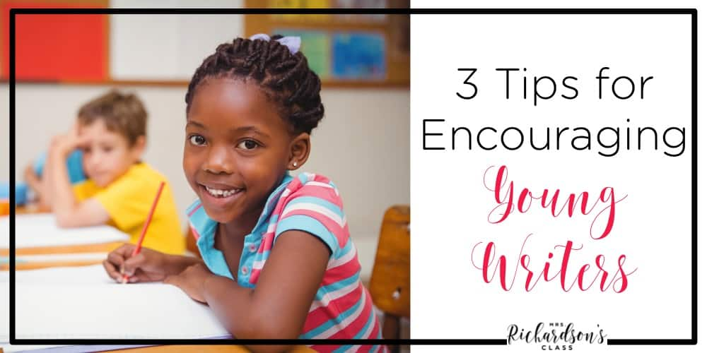 Do your young writers need a boost? These 3 tips are easy ways to encourage them to be excellent writers! Perfect tips for kindergarten writing, first grade writing, and even second grade writing!